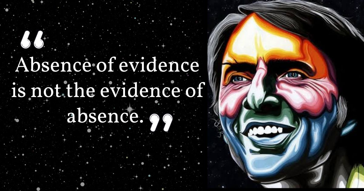 Absence of evidence is not an evidence o absence.