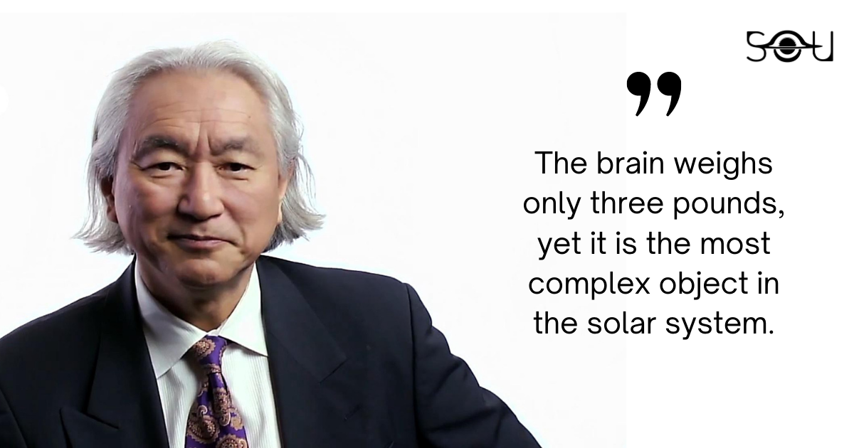 The brain weighs only three pounds, yet it is the most complex object in the solar system - Michio Kaku Quotes
